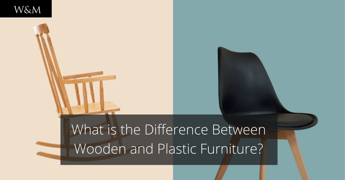 What is the Difference Between Wooden and Plastic Furniture