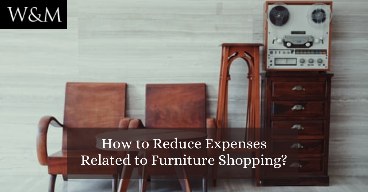 How to Reduce Expenses Related to Furniture Shopping