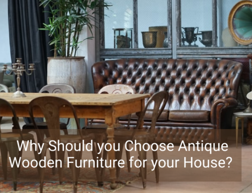Why Should you Choose Antique Wooden Furniture for your House?